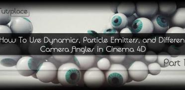 Как использовать динамику, эмиттеры частиц и разные углы камер в Cinema 4D. Часть 1