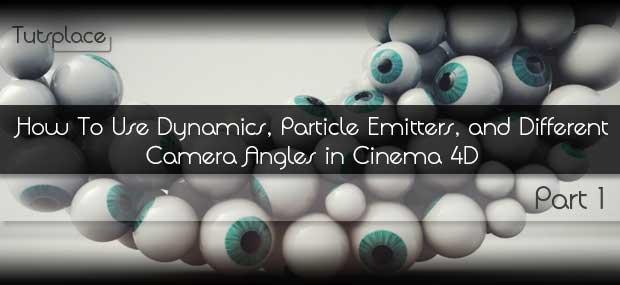Как использовать динамику, эмиттеры частиц и разные углы камер в Cinema 4D